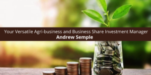 Andrew Semple: Your Versatile Agri-business and Business Share Investment Manager