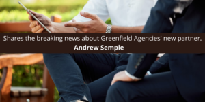 Andrew Semple shares the breaking news about Greenfield Agencies' new partner.